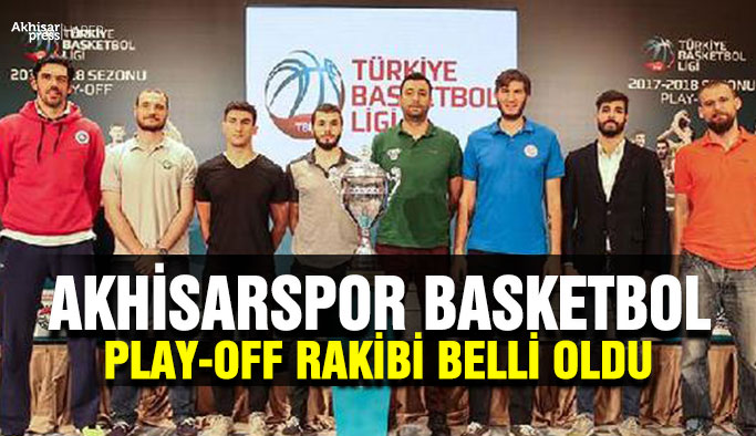 Akhisarspor basketbol play-off rakibi belli oldu!